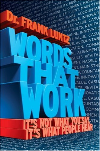 Words That Work: It's Not What You Say, It's What People Hear 9781401302597