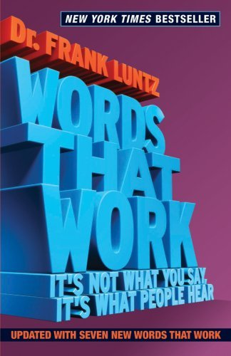Words That Work: It's Not What You Say, It's What People Hear 9781401309299