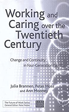 Working and Caring Over the Twentieth Century: Change and Continuity in Four-Generation Families 9781403920591