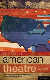 Working in American Theatre: A Brief History, Career Guide and Resource Book for Over 1,000 Theatres 13370827