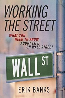 Working the Street: What You Need to Know about Life on Wall Street 9781403963772