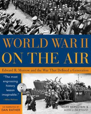 World War II on the Air: Edward R. Murrow and the Broadcasts That Riveted a Nation 9781402202476