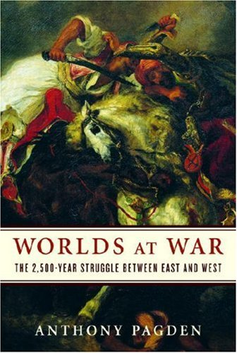 Worlds at War: The 2,500-Year Struggle Between East and West 9781400060672