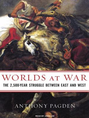 Worlds at War: The 2,500-Year Struggle Between East and West 9781400156290