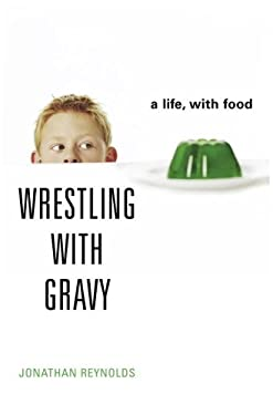 Wrestling with Gravy: A Life, with Food 9781400062744
