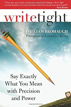 Write Tight: Say Exactly What You Mean with Precision and Power 9781402210518