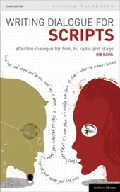 Writing Dialogue for Scripts: Effective Dialogue for Film, TV, Radio and Stage 6133650