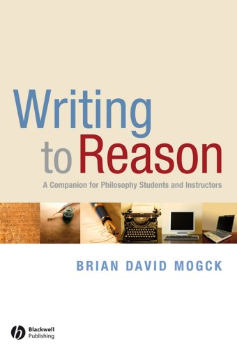 Writing to Reason: A Companion for Philosophy Students and Instructors 9781405170994
