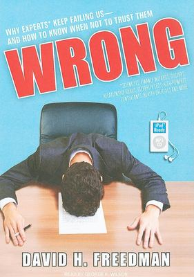 Wrong: Why Experts Keep Failing Us--And How to Know When Not to Trust Them 9781400166596