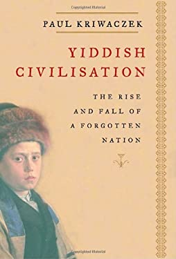 Yiddish Civilisation: The Rise and Fall of a Forgotten Nation 9781400040872