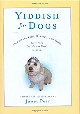 Yiddish for Dogs: Chutzpah, Feh!, Kibbitz, and More: Every Word Your Canine Needs to Know 9781401303235