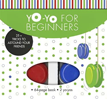 Yo-Yo for Beginners: 25+ Tricks to Astound Your Friends 9781402796203