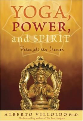 Yoga, Power, and Spirit: Patanjali the Shaman 9781401910471