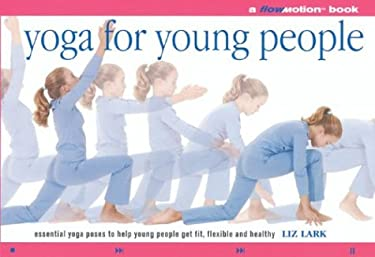 Yoga for Young People: A Flowmotion Book: Essential Yoga Poses to Help Young People Get Fit, Flexible, Supple and Healthy