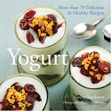 Yogurt: More Than 70 Delicious & Healthy Recipes 9781402747595