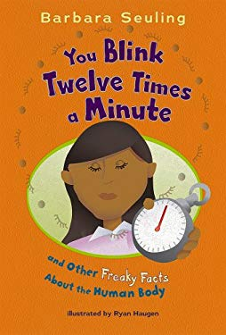 You Blink Twelve Times a Minute: And Other Freaky Facts about the Human Body 9781404841215