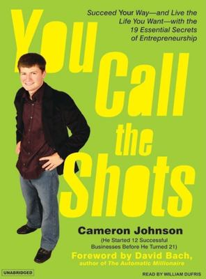 You Call the Shots: Succeed Your Way---And Live the Life You Want---With the 19 Essential Secrets of Entrepreneurship 9781400103690