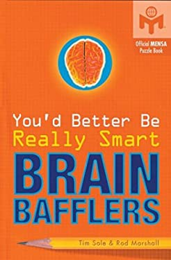 You'd Better Be Really Smart Brain Bafflers: Official Mensa Puzzle Book 9781402705434