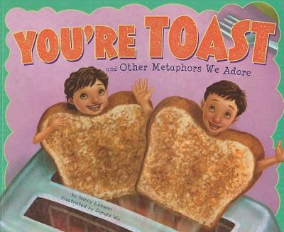 You're Toast and Other Metaphors We Adore 9781404867178