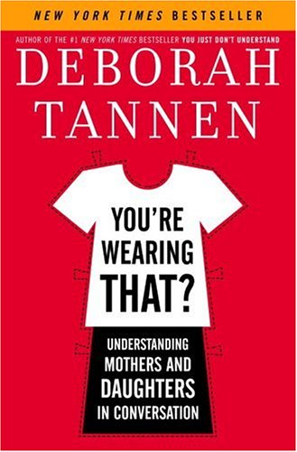 You're Wearing That?: Understanding Mothers and Daughters in Conversation 9781400062584