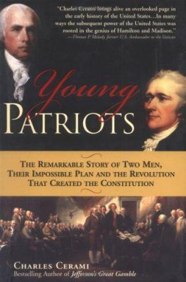 Young Patriots: The Remarkable Story of Two Men, Their Impossible Plan, and the Revolution That Created the Constitution 9781402202353