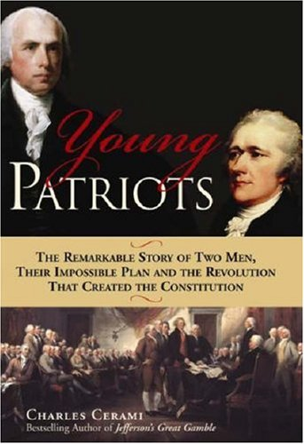 Young Patriots: The Remarkable Story of Two Men, Their Impossible Plan, and the Revolution That Created the Constitution 9781402202360