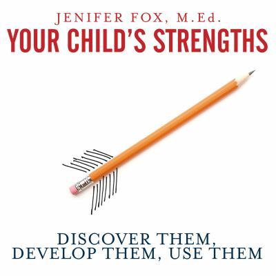 Your Child's Strengths: Discover Them, Develop Them, Use Them; A Guide for Parents and Teachers 9781400136681
