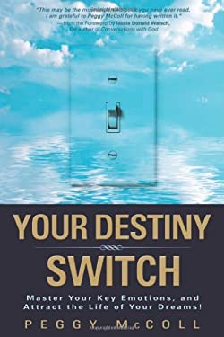 Your Destiny Switch: Master Your Key Emotions, and Attract the Life of Your Dreams! 9781401912376