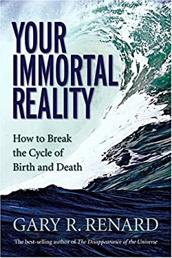 Your Immortal Reality: How to Break the Cycle of Birth and Death 9781401906979