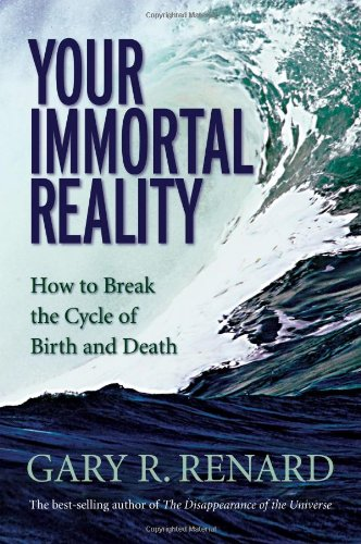 Your Immortal Reality: How to Break the Cycle of Birth and Death 9781401906986