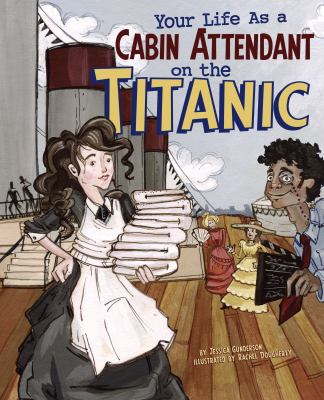 Your Life as a Cabin Attendant on the Titanic 9781404872486