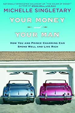 Your Money and Your Man: How You and Prince Charming Can Spend Well and Live Rich 9781400063789