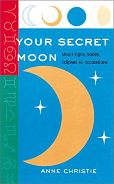 Your Secret Moon: Moon Signs, Nodes, Eclipses and Occultations 9781402701931