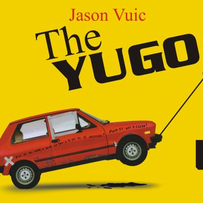 The Yugo: The Rise and Fall of the Worst Car in History 9781400165964