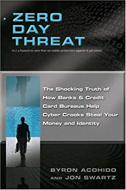 Zero Day Threat: The Shocking Truth of How Banks and Credit Bureaus Help Cyber Crooks Steal Your Money and Identity 9781402756955