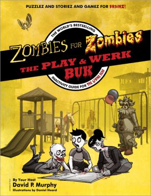 Zombies for Zombies: The Play & Werk Buk: The World's Bestselling Inactivity Guide for the Living Dead 9781402246371