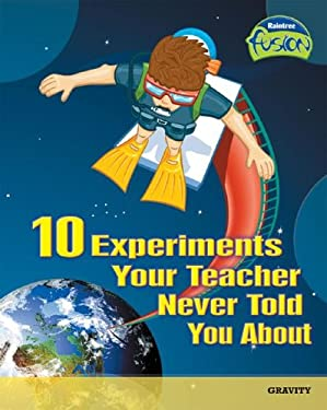 10 Experiments Your Teacher Never Told You about: Gravity 9781410919212