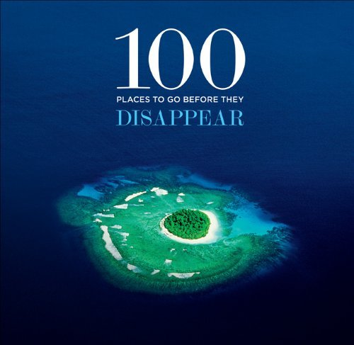 100 Places to Go Before They Disappear 9781419700033