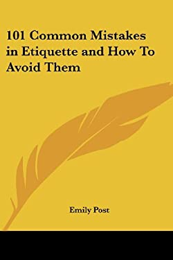101 Common Mistakes in Etiquette and How to Avoid Them 9781417983070