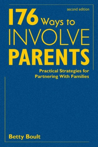 176 Ways to Involve Parents: Practical Strategies for Partnering with Families 9781412936682
