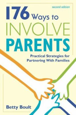 176 Ways to Involve Parents: Practical Strategies for Partnering with Families 9781412936699