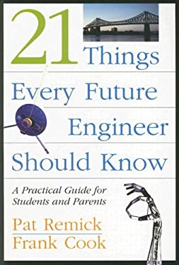 21 Things Every Future Engineer Should Know: A Practical Guide for Students and Parents 9781419535482