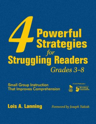 4 Powerful Strategies for Struggling Readers, Grades 3-8: Small Group Instruction That Improves Comprehension 9781412957267