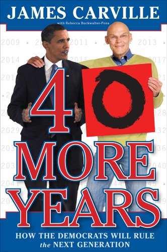 40 More Years: How the Democrats Will Rule the Next Generation 9781416569893
