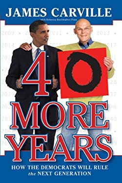 40 More Years: How the Democrats Will Rule the Next Generation 9781416596288