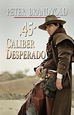 45-Caliber Desperado 9781410445551
