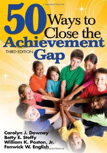 50 Ways to Close the Achievement Gap 9781412958981