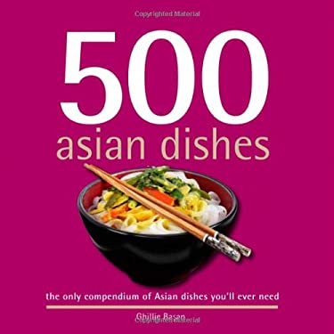 500 Asian Dishes: The Only Compendium of Asian Dishes Youll Ever Need 9781416205739