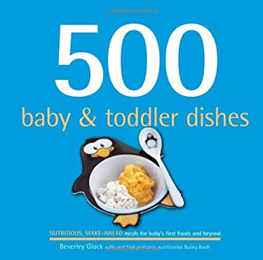 500 Baby & Toddler Dishes: Nutritious Make-Ahead Meals for Baby's First Foods and Beyond 9781416206354