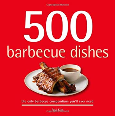 500 Barbecue Dishes: The Only Barbecue Compendium You'll Ever Need 9781416205098